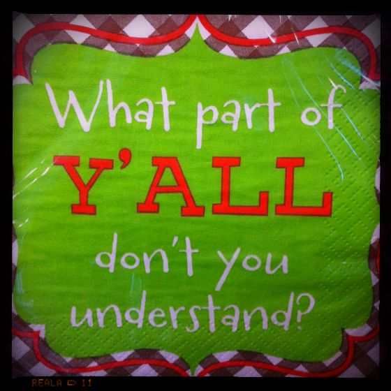 And please note that 'y'all' is spelled correctly!  Take note.