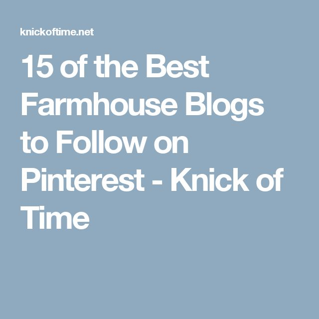 15 of the Best Farmhouse Blogs to Follow on Pinterest - Knick of Time