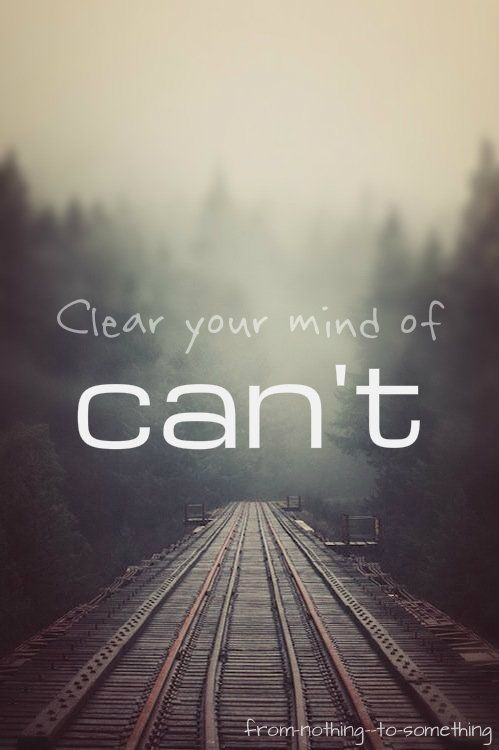 Clear your mind of can't #motivation