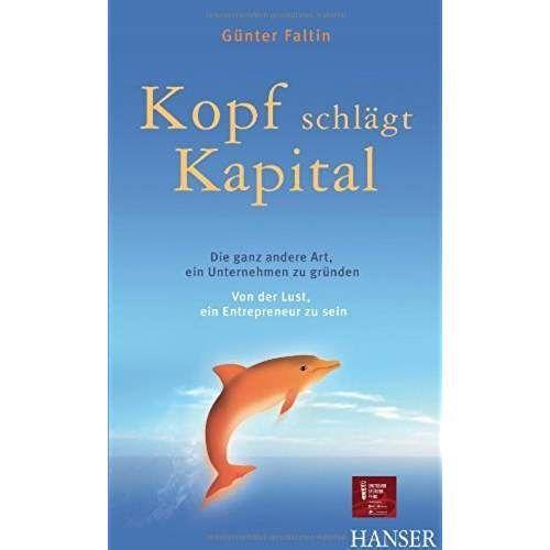 Kopf schlägt Kapital. Die ganz andere Art, ein Unternehmen zu gründen. Von der Lust, ein Entrepreneur zu sein. von Günter Faltin Ausgabe (2011)