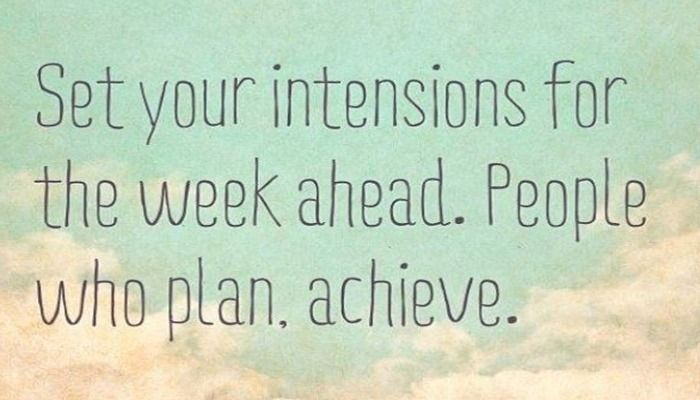Set your intentions for the week ahead.  People who plan.  Achieve.  21 Day Fix meal plan and fitness plan