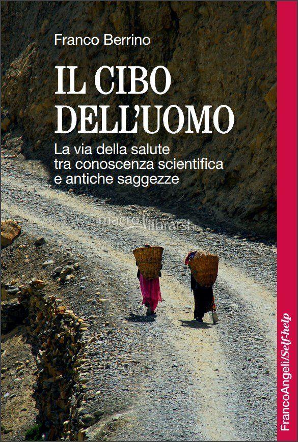 Il Cibo dell'Uomo - Libro - La via della salute tra conoscenza scientifica e antiche saggezze - Franco Berrino - ★★★★★