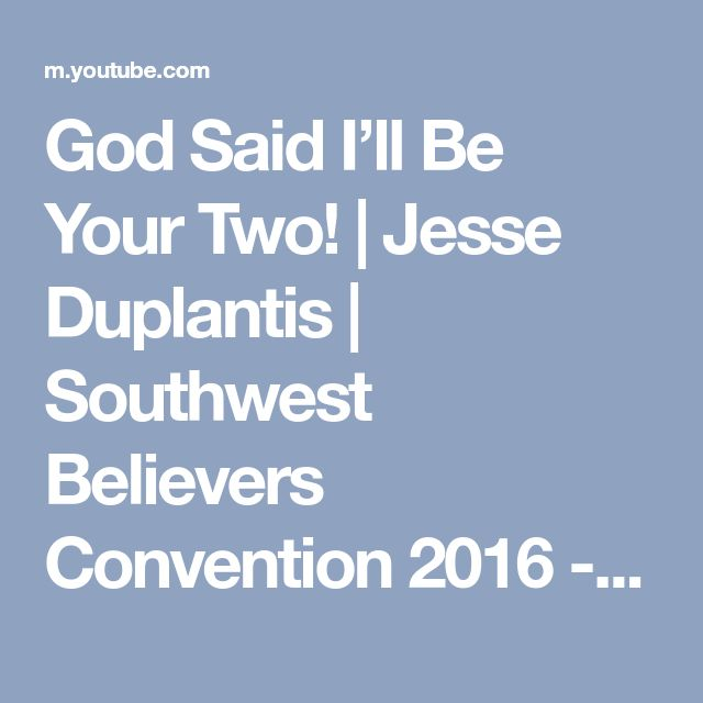 God Said I'll Be Your Two!   Jesse Duplantis   Southwest Believers Convention 2016 - YouTube