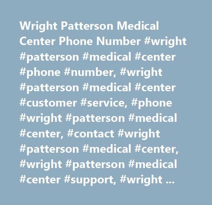 Wright Patterson Medical Center Phone Number #wright #patterson #medical #center #phone #number, #wright #patterson #medical #center #customer #service, #phone #wright #patterson #medical #center, #contact #wright #patterson #medical #center, #wright #patterson #medical #center #support, #wright #patterson #medical #center #support #number, #wright #patterson #medical #center #customer #number, #wright #patterson #medical #center #customer #service #number, #wright #patterson #medical…