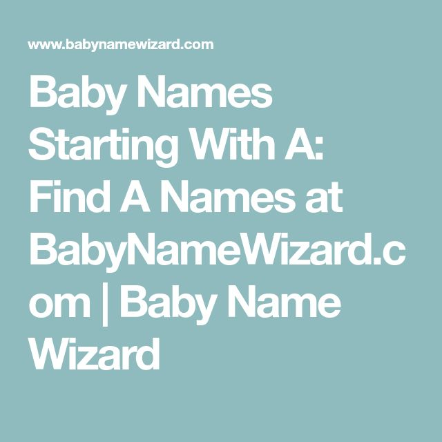 Baby Names Starting With A: Find A Names at BabyNameWizard.com | Baby Name Wizard