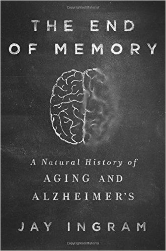 The End of Memory: A Natural History of Aging and Alzheimer's. Click on the book cover to request this title at the Bill or Gales Ferry Libraries. 12/15