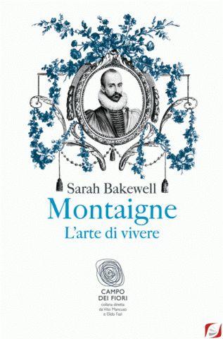 Montaigne - L'arte di vivere di Sarah Bakewell