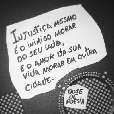 <p></p><p>Injustiça mesmo é o inimigo morar do seu lado e o amor da sua vida morar em outra cidade.</p>