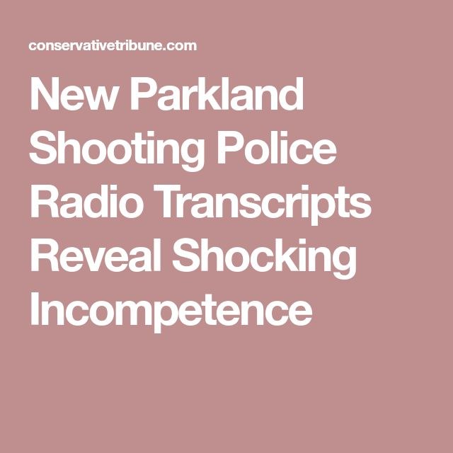 New Parkland Shooting Police Radio Transcripts Reveal Shocking Incompetence