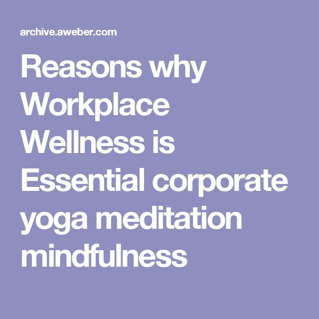 Reasons why Workplace Wellness is Essential    corporate yoga meditation mindfulness