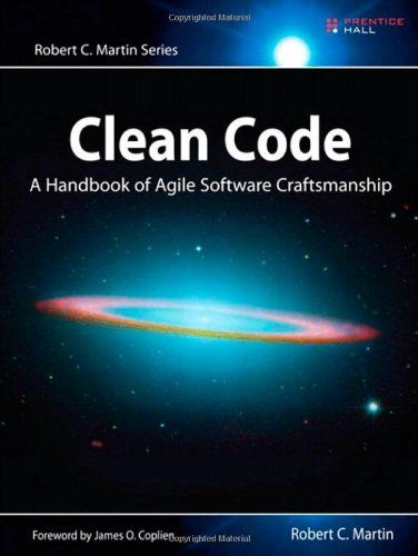 Clean Code: A Handbook of Agile Software Craftsmanship Robert C. Martin