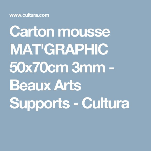 Carton mousse MAT'GRAPHIC 50x70cm 3mm - Beaux Arts Supports - Cultura