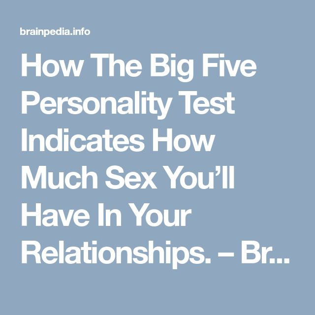 How The Big Five Personality Test Indicates How Much Sex You'll Have In Your Relationships. – BrainPedia  #myersbriggs #personality Type #ISTJ #ISTP #ISFJ #ISFP #INFJ #INFP #INTJ #INTP #ESTP #ESTJ #ESFP #ESFJ #ENFP #ENFJ #ENTP #ENTJ #mbti #personality_type #personality #mbti #facts #16personalitytypes