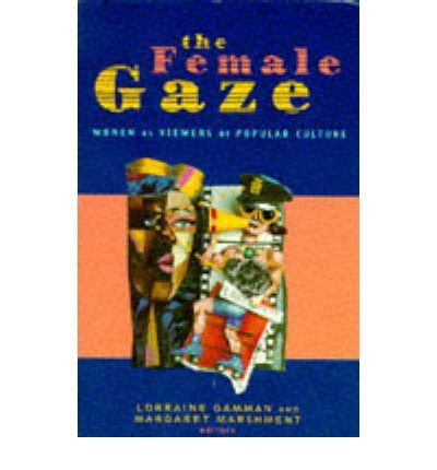 The Female Gaze, ed. Lorraine Gamman and Margaret Mashment, The Women's Press 1988