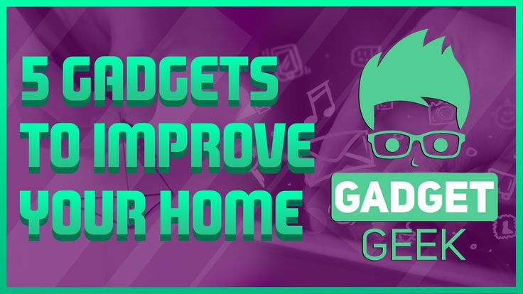 5 Gadgets To Improve Your Home