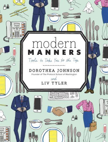 Modern Manners: Tools to Take You to the Top, Dorothea Johnson, Liv Tyler - Amazon.com