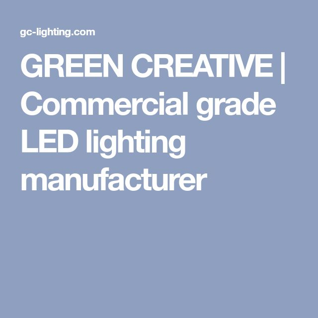 GREEN CREATIVE | Commercial grade LED lighting manufacturer