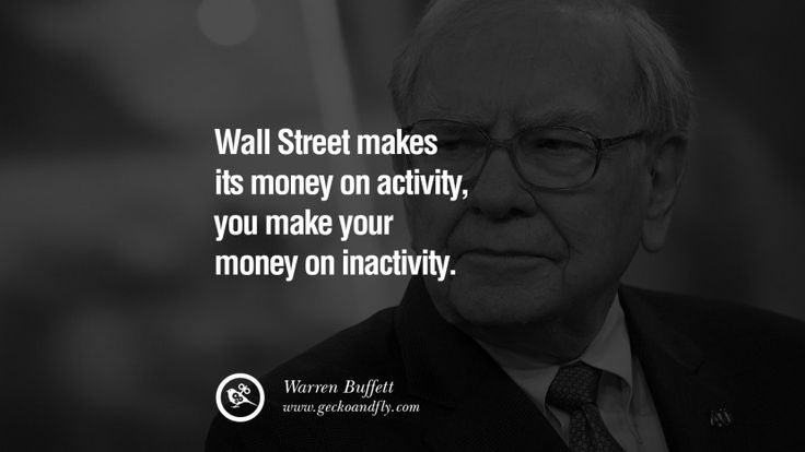 Wall Street makes its money on activity, you make your money on inactivity. – Warren Buffett 20 Inspiring Stock Market Investment Quotes by Successful Investors