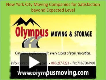 Olympusmoving.com are serving Brooklyn, New York, since1986. They are professional and expert in local/distance moves and storage as well. Call the company at (888) 217-7221 and speak with a relocation consultant.