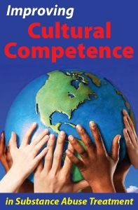 Improving Cultural Competence in Substance Abuse Treatment
