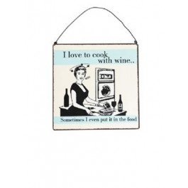 'I love to cook with wine... sometimes I even put it in the food' Sign £6