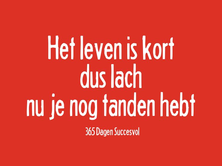 Life is short, so laugh while you still have teeth   365 Dagen Succesvol - Top 10