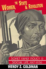 Women, the State and Revolution: Soviet family policy and social life - Wendy Z. Goldman - Ground Floor - 947.084 G619W 1993