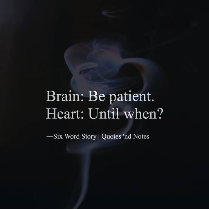 Brain: Be patient. Heart: Until when?   Six Words Story via (http://ift.tt/2aqQAKs)