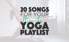 20 Songs For Your Ultimate Yoga Playlist • Banana Bloom