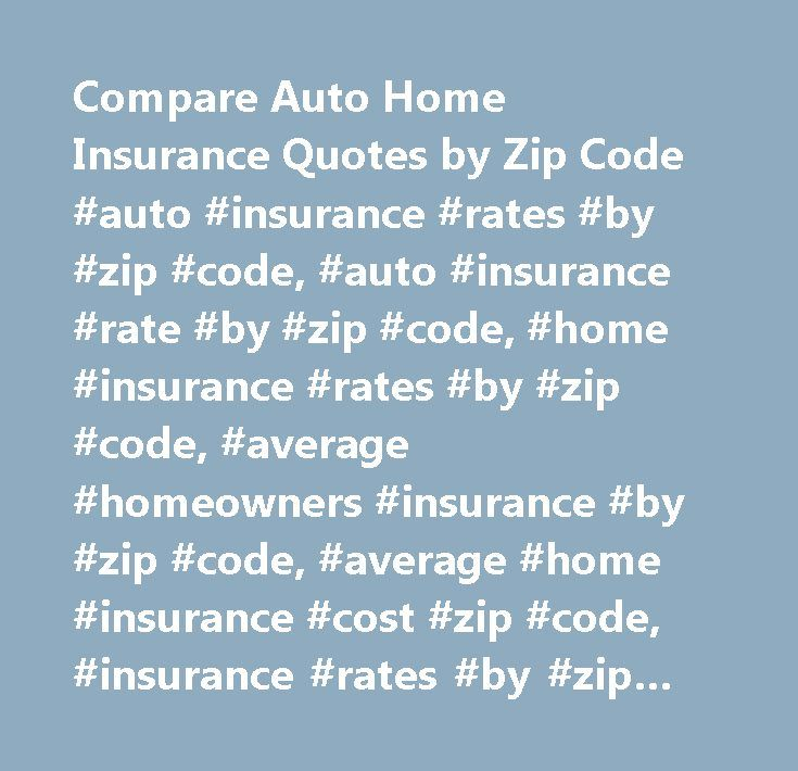 Compare Auto Home Insurance Quotes by Zip Code #auto #insurance #rates #by #zip #code, #auto #insurance #rate #by #zip #code, #home #insurance #rates #by #zip #code, #average #homeowners #insurance #by #zip #code, #average #home #insurance #cost #zip #code, #insurance #rates #by #zip #code, #car #insurance #rates #by #zip #code, #auto #insurance #by #zip #codes #compare, #auto #insurance #cost #by #zip #code, #average #home #insurance #rates #by #zip #code, #auto #insurance #comparison #by…