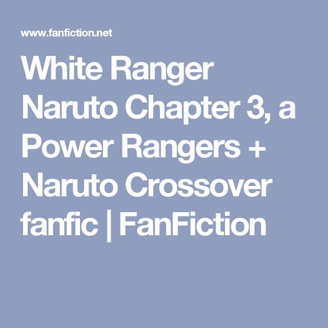 White Ranger Naruto Chapter 3, a Power Rangers + Naruto Crossover fanfic | FanFiction