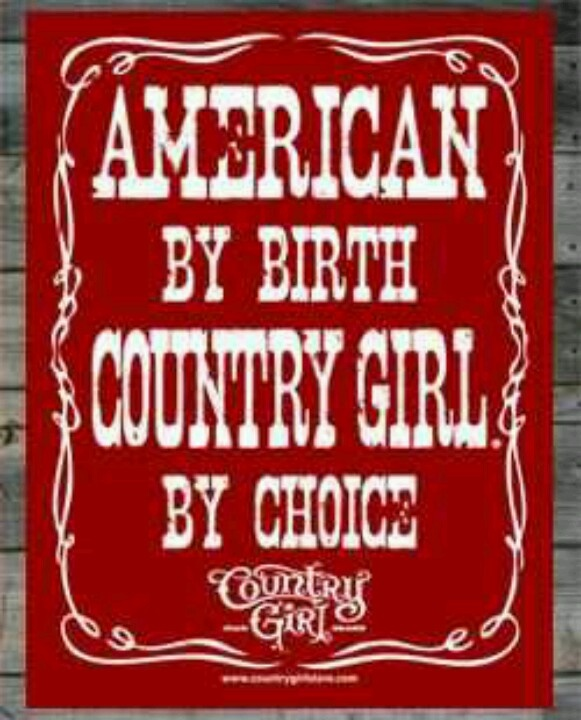Country Girl.  I may not live in the Country, but my heart sure is there...