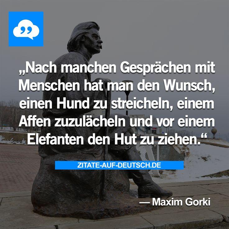#Affe, #Elefant, #Gespräch, #Hund, #Hut, #Menschen, #Spruch, #Sprüche, #Wunsch, #Zitat, #Zitate, #MaximGorki