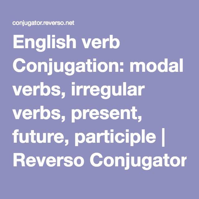 English verb Conjugation: modal verbs, irregular verbs, present, future, participle   Reverso Conjugator