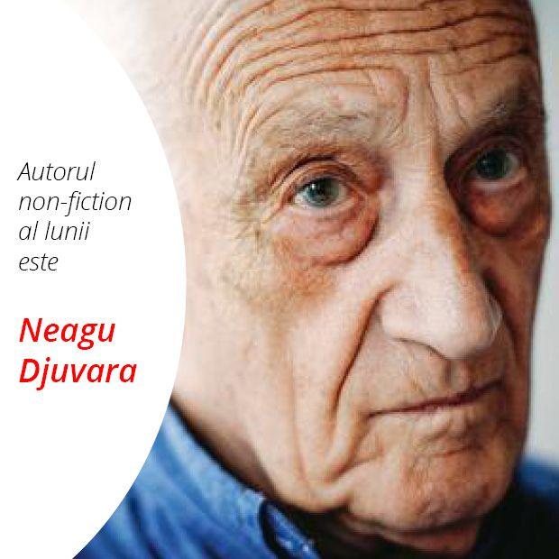 Autorul de non-ficțiune al lunii august 2016 este Neagu Djuvara.