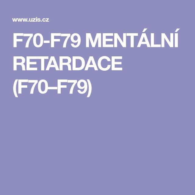 F70-F79 MENTÁLNÍ RETARDACE (F70–F79)