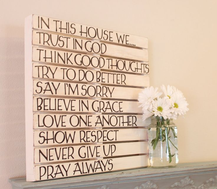 in this house we… trust in God / think good thoughts / try to do better / say i'm sorry / believe in grace / love one another / show respect / never give up / pray always