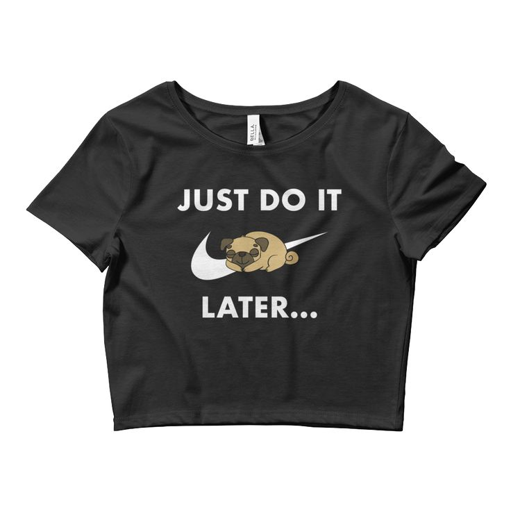 Just Do It, Later Women's Crop T-Shirt