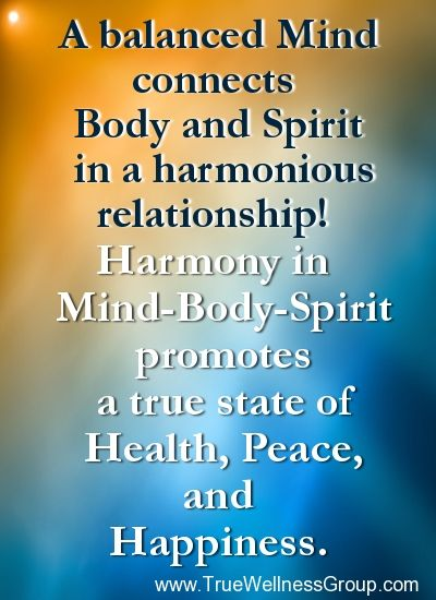 A balanced mind connects Body and Spirit in a harmonious relationship....