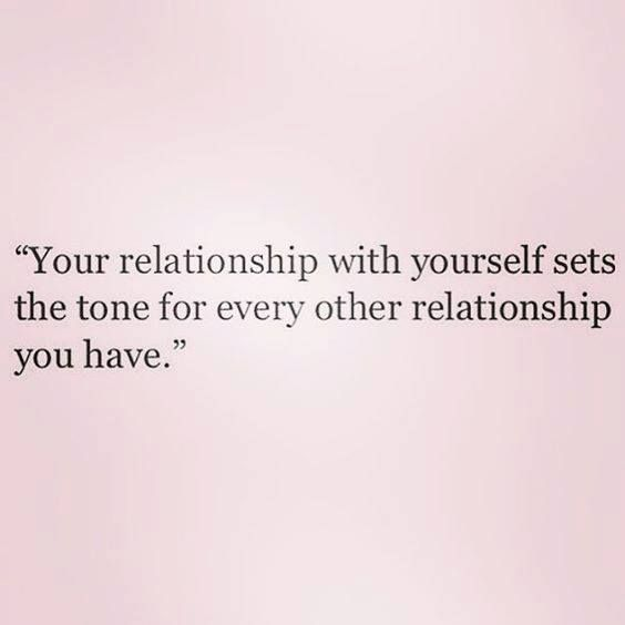Your relationship with yourself sets the tone