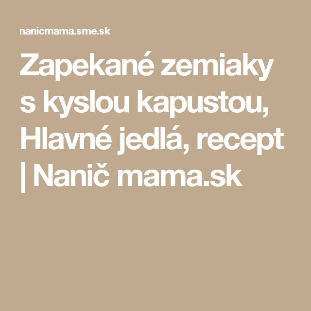 Zapekané zemiaky s kyslou kapustou, Hlavné jedlá, recept | Nanič mama.sk