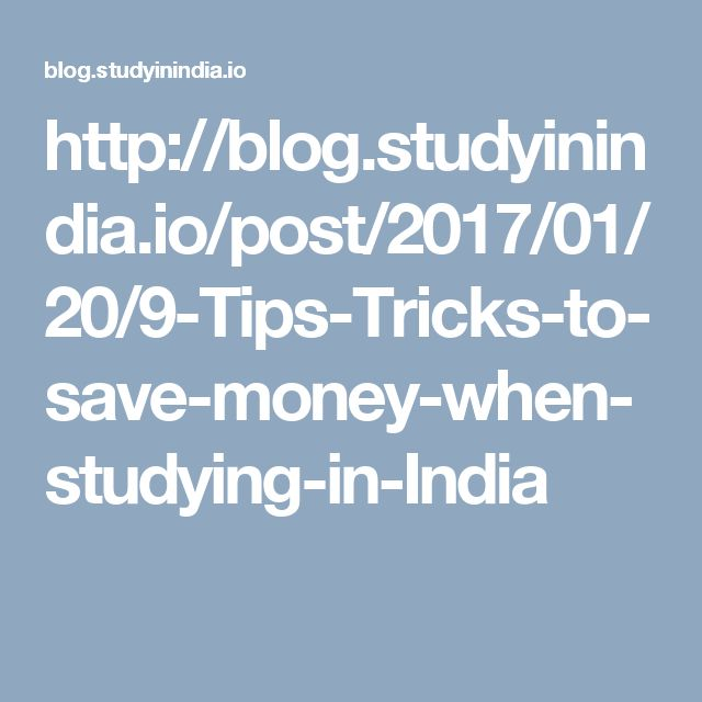http://blog.studyinindia.io/post/2017/01/20/9-Tips-Tricks-to-save-money-when-studying-in-India