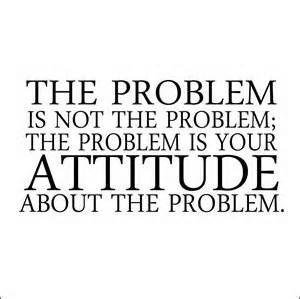 """""""The problem is not the problem; the problem is your attitude about the problem."""" - Pirates of the Caribbean"""