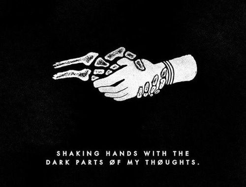 Shaking Hands with the dark parts of my thoughts.