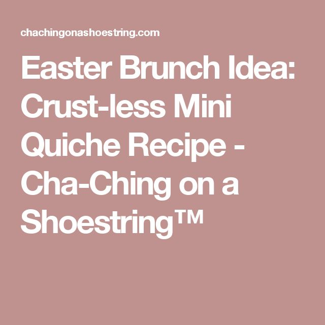 Easter Brunch Idea: Crust-less Mini Quiche Recipe - Cha-Ching on a Shoestring™