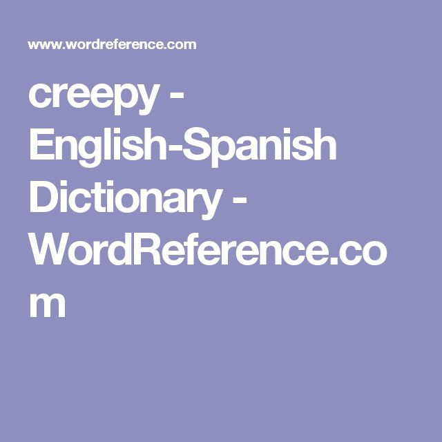 creepy - English-Spanish Dictionary - WordReference.com