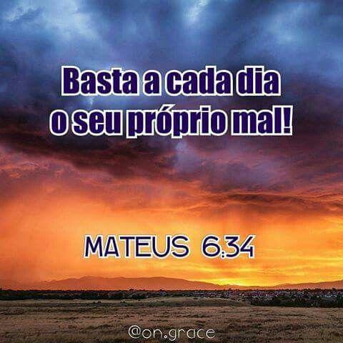 Basta a cada dia o seu próprio mal! Mateus 6:34