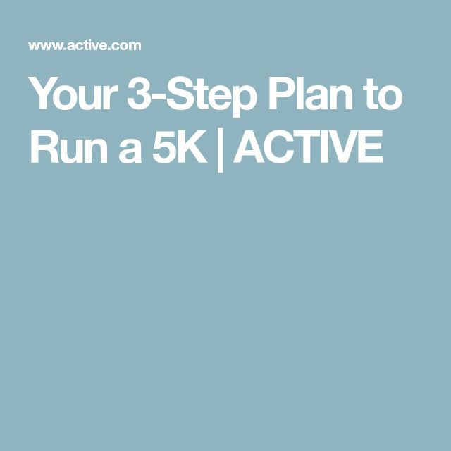 Your 3-Step Plan to Run a 5K | ACTIVE