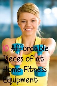 10 affordable pieces of at home fitness equipment.