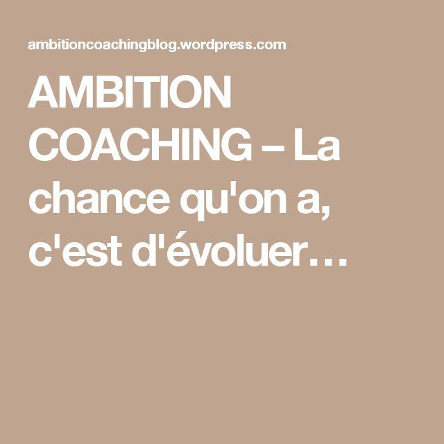 AMBITION COACHING – La chance qu'on a, c'est d'évoluer…